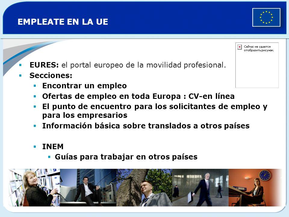 EMPLEATE EN LA UE EURES: el portal europeo de la movilidad profesional. Secciones: Encontrar un empleo Ofertas de empleo en toda Europa : CV-en línea