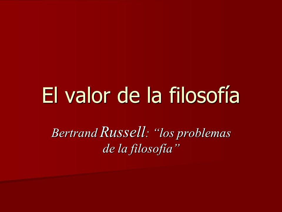 El valor de la filosofía Bertrand Russell : los problemas de la filosofía