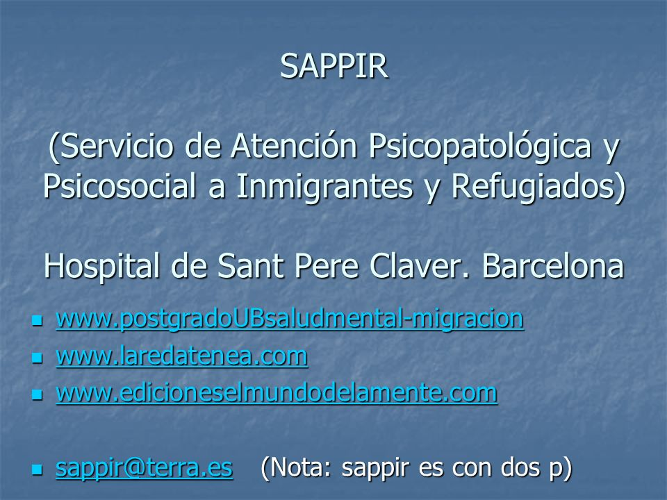 SAPPIR (Servicio de Atención Psicopatológica y Psicosocial a Inmigrantes y Refugiados) Hospital de Sant Pere Claver. Barcelona www.postgradoUBsaludmen
