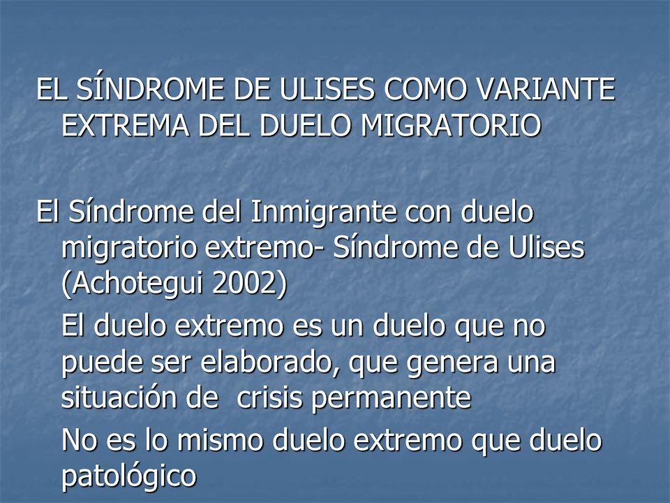 EL SÍNDROME DE ULISES COMO VARIANTE EXTREMA DEL DUELO MIGRATORIO El Síndrome del Inmigrante con duelo migratorio extremo- Síndrome de Ulises (Achotegu