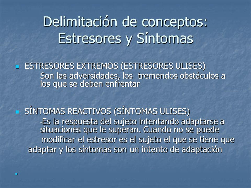 Delimitación de conceptos: Estresores y Síntomas ESTRESORES EXTREMOS (ESTRESORES ULISES) ESTRESORES EXTREMOS (ESTRESORES ULISES) Son las adversidades,