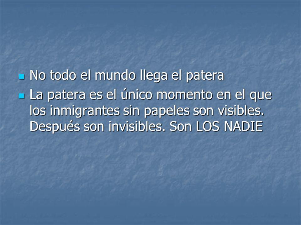 No todo el mundo llega el patera No todo el mundo llega el patera La patera es el único momento en el que los inmigrantes sin papeles son visibles. De