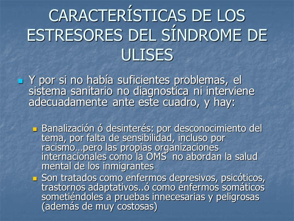 CARACTERÍSTICAS DE LOS ESTRESORES DEL SÍNDROME DE ULISES Y por si no había suficientes problemas, el sistema sanitario no diagnostica ni interviene ad