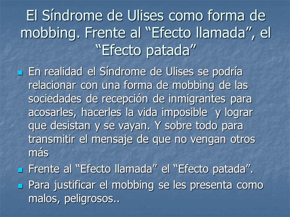 El Síndrome de Ulises como forma de mobbing. Frente al Efecto llamada, el Efecto patada En realidad el Síndrome de Ulises se podría relacionar con una