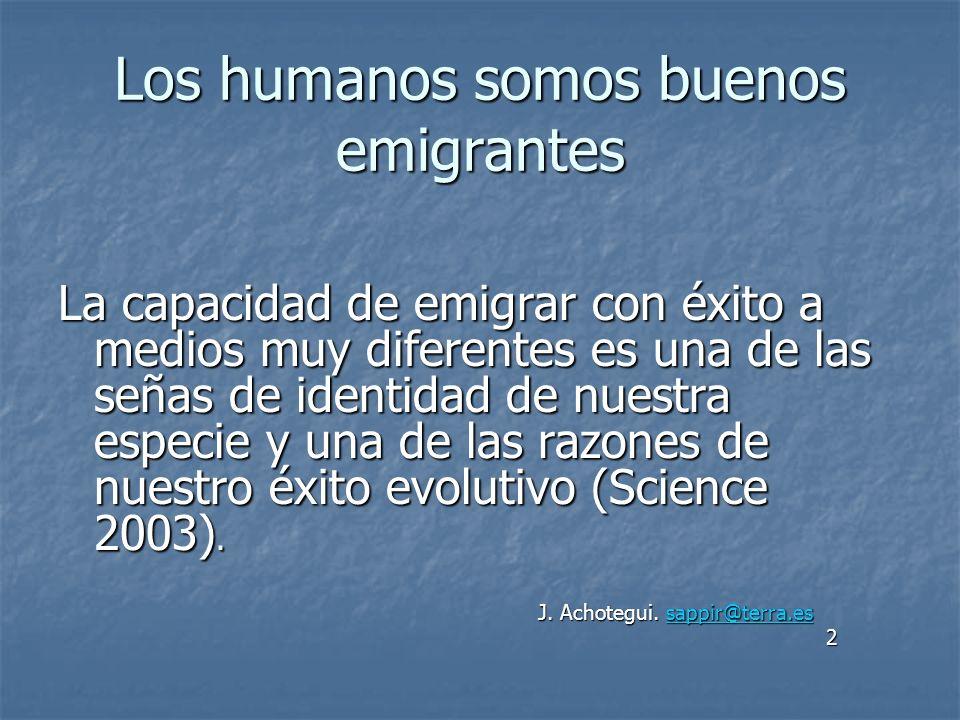 Los humanos somos buenos emigrantes La capacidad de emigrar con éxito a medios muy diferentes es una de las señas de identidad de nuestra especie y un