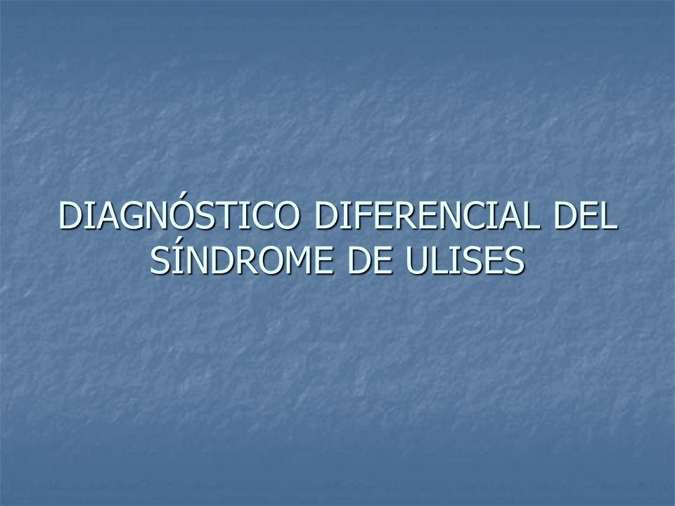 DIAGNÓSTICO DIFERENCIAL DEL SÍNDROME DE ULISES