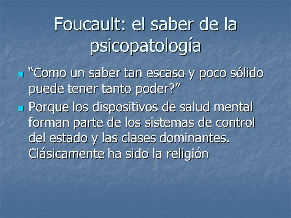 Foucault: el saber de la psicopatología Como un saber tan escaso y poco sólido puede tener tanto poder? Como un saber tan escaso y poco sólido puede t