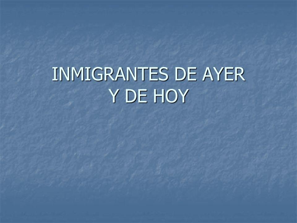 INMIGRANTES DE AYER Y DE HOY