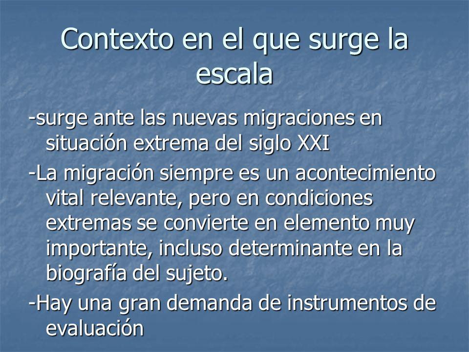 Contexto en el que surge la escala -surge ante las nuevas migraciones en situación extrema del siglo XXI -La migración siempre es un acontecimiento vi