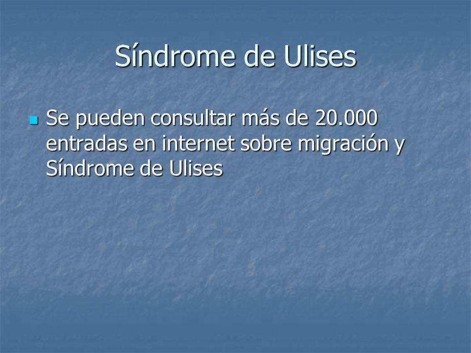 Síndrome de Ulises Se pueden consultar más de 20.000 entradas en internet sobre migración y Síndrome de Ulises Se pueden consultar más de 20.000 entra