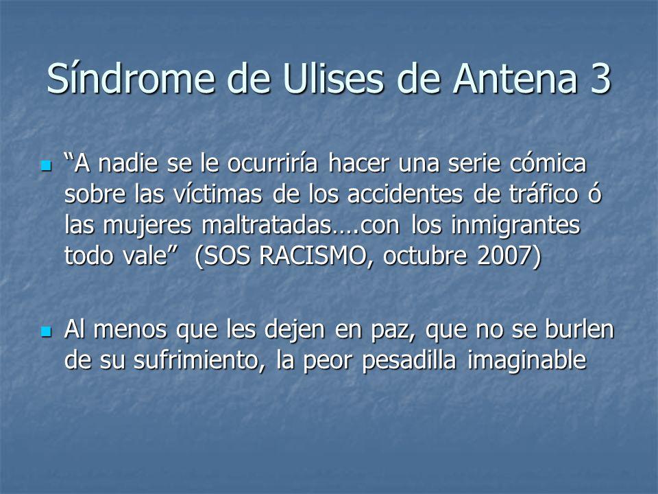 Síndrome de Ulises de Antena 3 A nadie se le ocurriría hacer una serie cómica sobre las víctimas de los accidentes de tráfico ó las mujeres maltratada