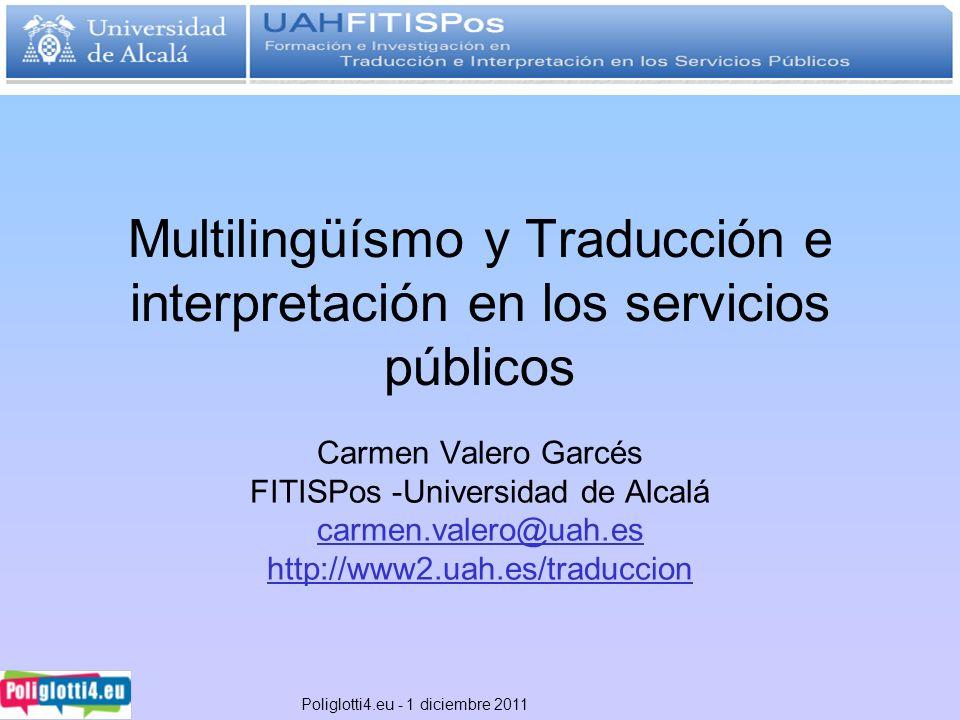 Multilingüísmo y Traducción e interpretación en los servicios públicos Carmen Valero Garcés FITISPos -Universidad de Alcalá carmen.valero@uah.es http: