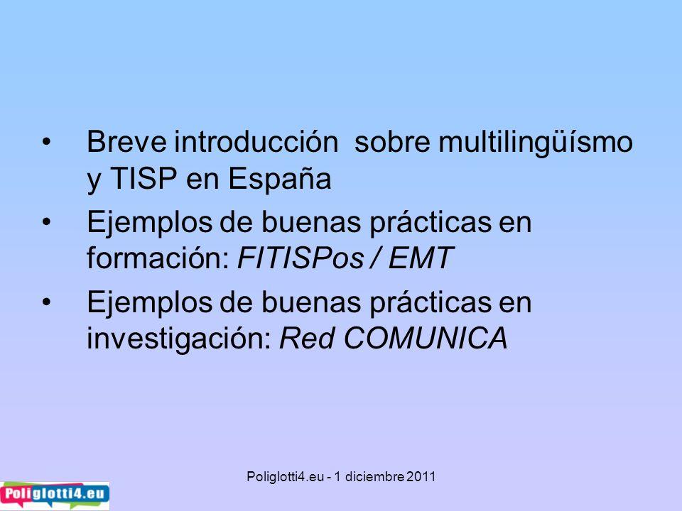 Breve introducción sobre multilingüísmo y TISP en España Ejemplos de buenas prácticas en formación: FITISPos / EMT Ejemplos de buenas prácticas en inv