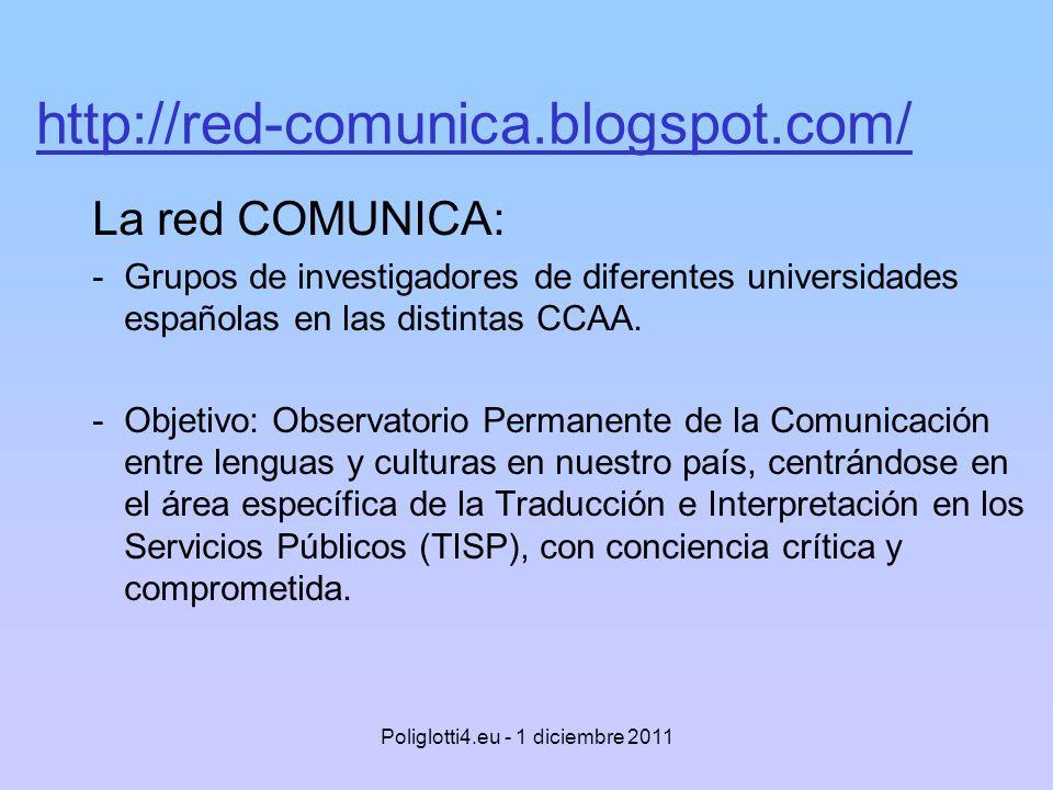 http://red-comunica.blogspot.com/ La red COMUNICA: -Grupos de investigadores de diferentes universidades españolas en las distintas CCAA. -Objetivo: O