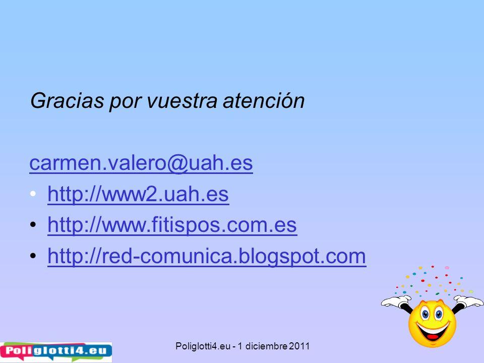 Gracias por vuestra atención carmen.valero@uah.es http://www2.uah.es http://www.fitispos.com.es http://red-comunica.blogspot.com Poliglotti4.eu - 1 di