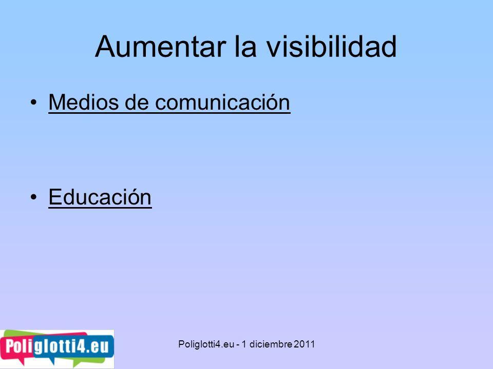 Aumentar la visibilidad Medios de comunicación Educación Poliglotti4.eu - 1 diciembre 2011