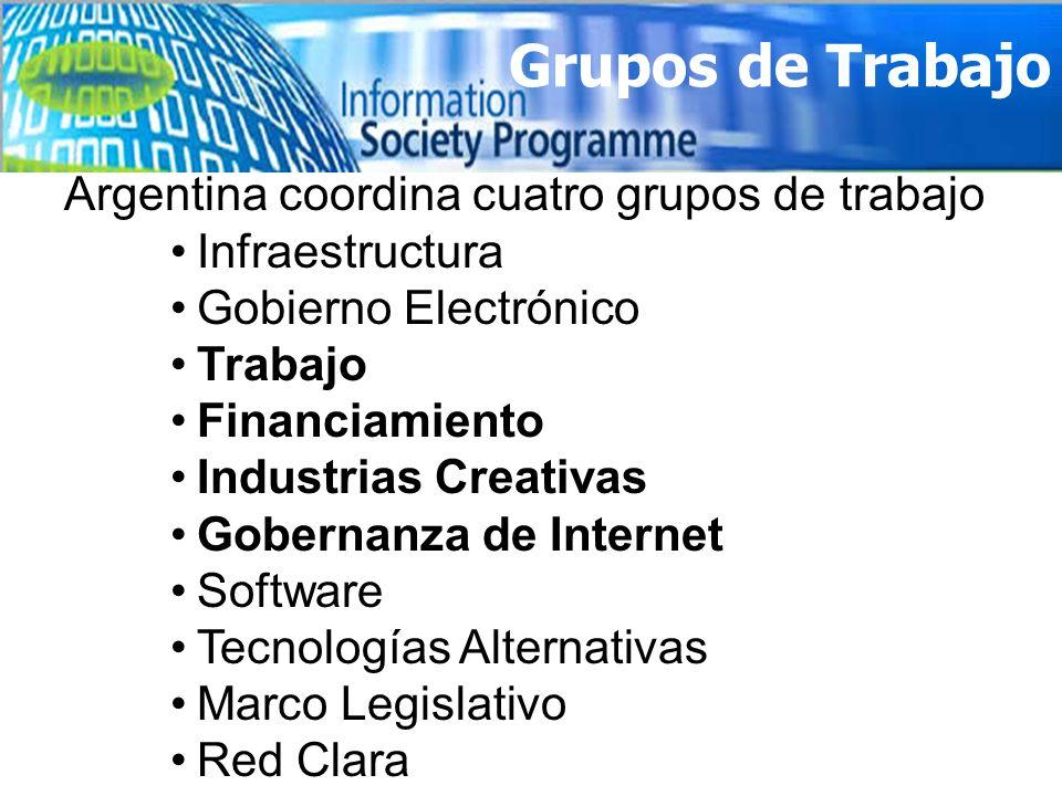 Grupos de Trabajo Argentina coordina cuatro grupos de trabajo Infraestructura Gobierno Electrónico Trabajo Financiamiento Industrias Creativas Goberna