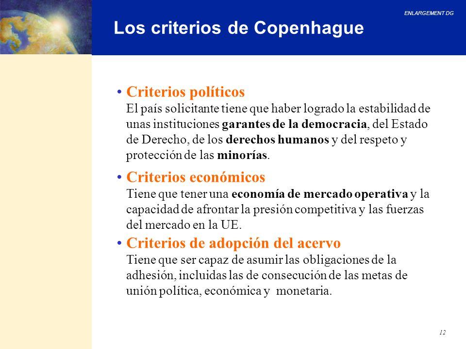 ENLARGEMENT DG 12 Los criterios de Copenhague Criterios políticos El país solicitante tiene que haber logrado la estabilidad de unas instituciones gar