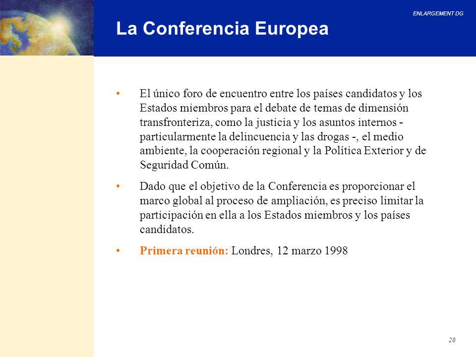 ENLARGEMENT DG 20 La Conferencia Europea El único foro de encuentro entre los países candidatos y los Estados miembros para el debate de temas de dime