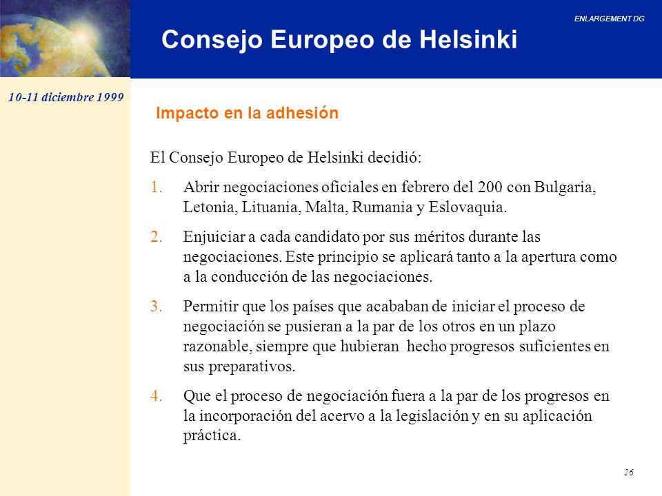ENLARGEMENT DG 26 Consejo Europeo de Helsinki El Consejo Europeo de Helsinki decidió: 1.Abrir negociaciones oficiales en febrero del 200 con Bulgaria,