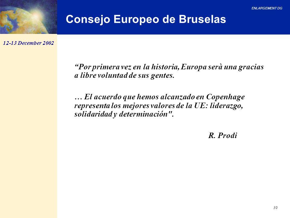 ENLARGEMENT DG 30 Consejo Europeo de Bruselas Por primera vez en la historia, Europa serà una gracias a libre voluntad de sus gentes. … El acuerdo que