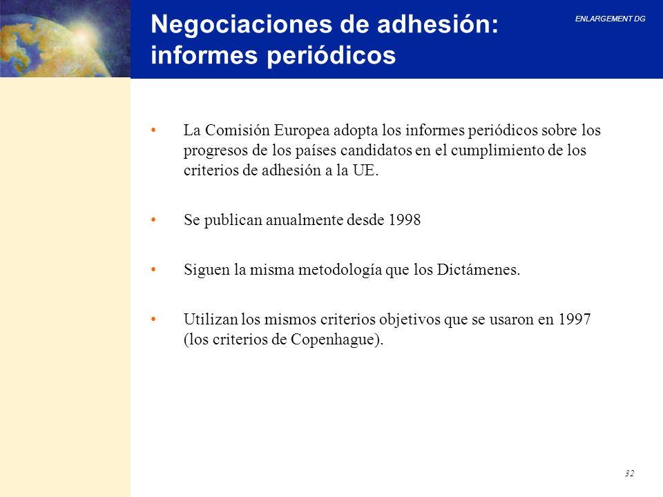 ENLARGEMENT DG 32 Negociaciones de adhesión: informes periódicos La Comisión Europea adopta los informes periódicos sobre los progresos de los países