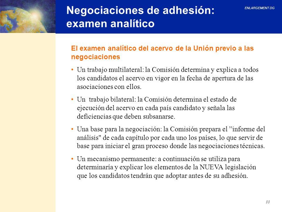 ENLARGEMENT DG 33 Negociaciones de adhesión: examen analítico Un trabajo multilateral: la Comisión determina y explica a todos los candidatos el acerv