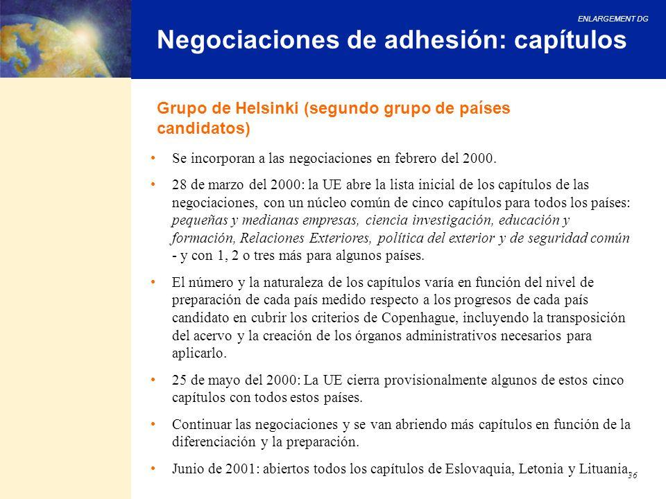 ENLARGEMENT DG 36 Negociaciones de adhesión: capítulos Grupo de Helsinki (segundo grupo de países candidatos) Se incorporan a las negociaciones en feb