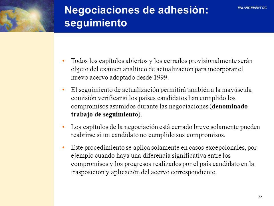ENLARGEMENT DG 39 Negociaciones de adhesión: seguimiento Todos los capítulos abiertos y los cerrados provisionalmente serán objeto del examen analític