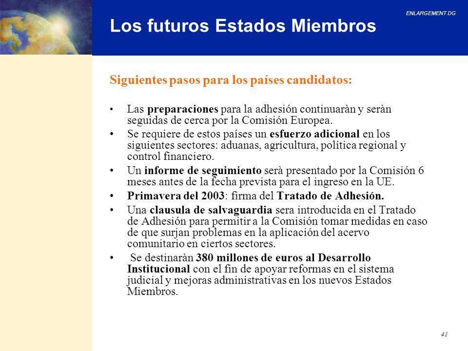 ENLARGEMENT DG 41 Los futuros Estados Miembros Siguientes pasos para los países candidatos: Las preparaciones para la adhesión continuaràn y seràn seg