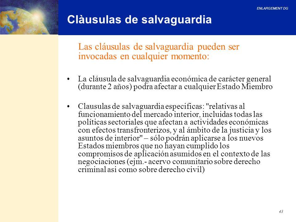 ENLARGEMENT DG 43 Clàusulas de salvaguardia Las cláusulas de salvaguardia pueden ser invocadas en cualquier momento: La cláusula de salvaguardia econó