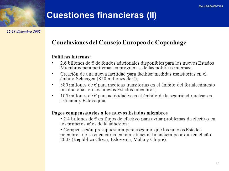 ENLARGEMENT DG 47 Cuestiones financieras (II) Conclusiones del Consejo Europeo de Copenhage Políticas internas: 2.6 billones de de fondos adicionales