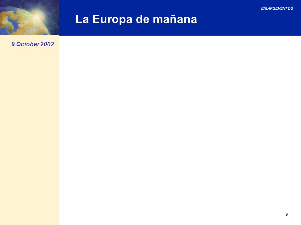ENLARGEMENT DG 9 La Europa de mañana 9 October 2002