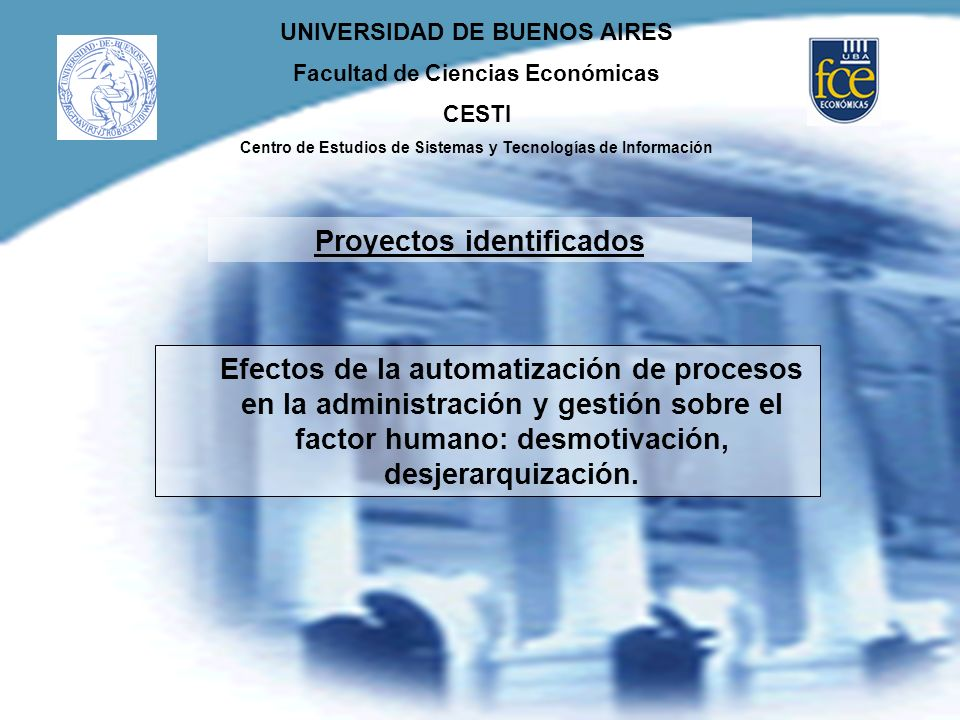 UNIVERSIDAD DE BUENOS AIRES Facultad de Ciencias Económicas CESTI Centro de Estudios de Sistemas y Tecnologías de Información Efectos de la automatiza