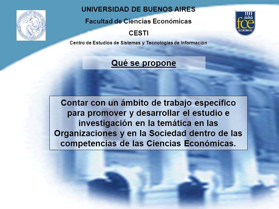 UNIVERSIDAD DE BUENOS AIRES Facultad de Ciencias Económicas CESTI Centro de Estudios de Sistemas y Tecnologías de Información Qué se propone Contar co