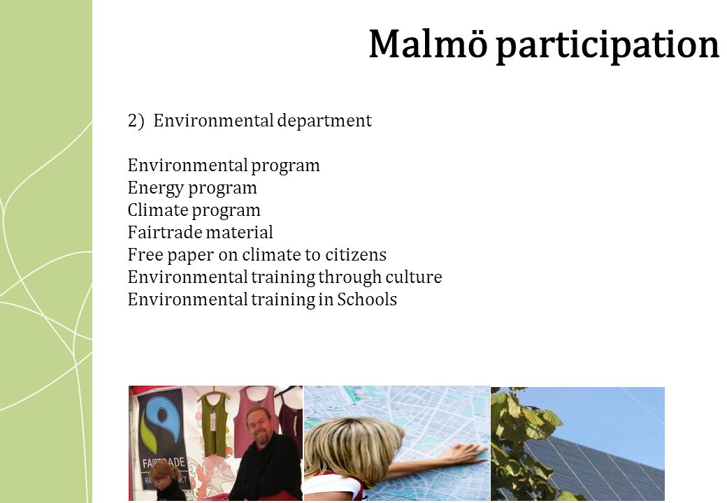 2) Environmental department Environmental program Energy program Climate program Fairtrade material Free paper on climate to citizens Environmental training through culture Environmental training in Schools Malmö participation