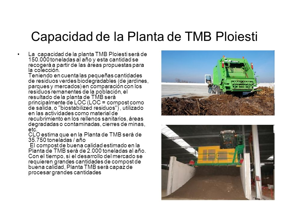 Capacidad de la Planta de TMB Ploiesti La capacidad de la planta TMB Ploiesti será de 150.000 toneladas al año y esta cantidad se recogerá a partir de