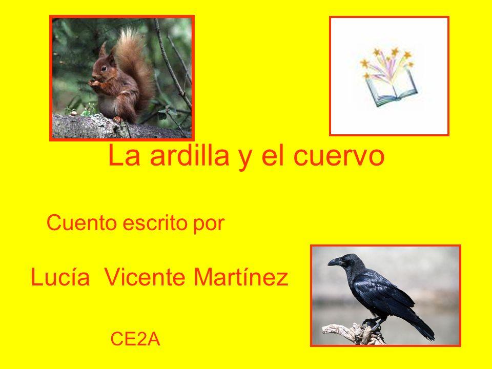 La ardilla y el cuervo Cuento escrito por Lucía Vicente Martínez CE2A