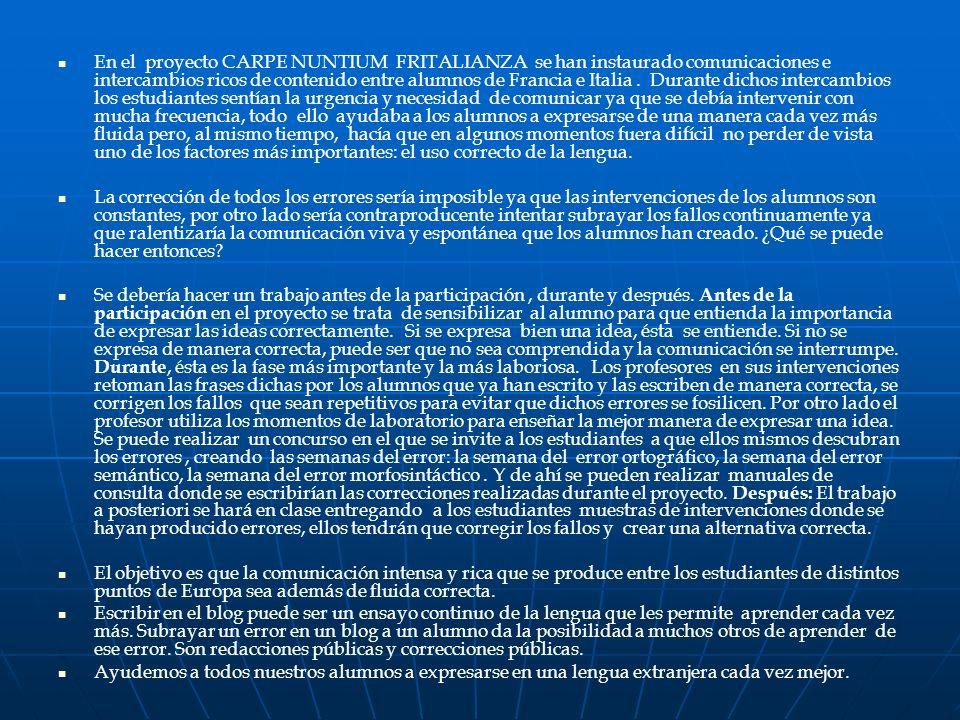 En el proyecto CARPE NUNTIUM FRITALIANZA se han instaurado comunicaciones e intercambios ricos de contenido entre alumnos de Francia e Italia.