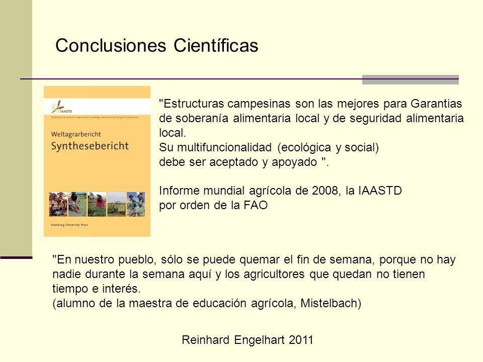 Reinhard Engelhart 2011 Conclusiones Científicas Estructuras campesinas son las mejores para Garantias de soberanía alimentaria local y de seguridad alimentaria local.