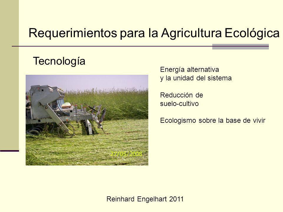 Reinhard Engelhart 2011 Requerimientos para la Agricultura Ecológica Tecnología Energía alternativa y la unidad del sistema Reducción de suelo-cultivo Ecologismo sobre la base de vivir