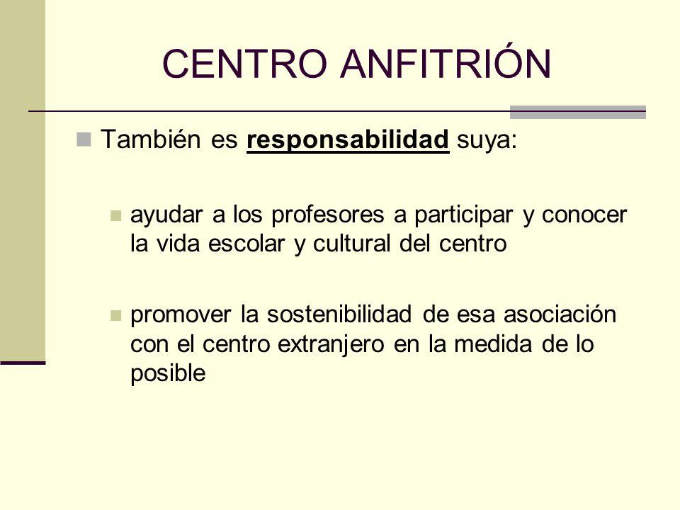 CENTRO ANFITRIÓN También es responsabilidad suya: ayudar a los profesores a participar y conocer la vida escolar y cultural del centro promover la sostenibilidad de esa asociación con el centro extranjero en la medida de lo posible