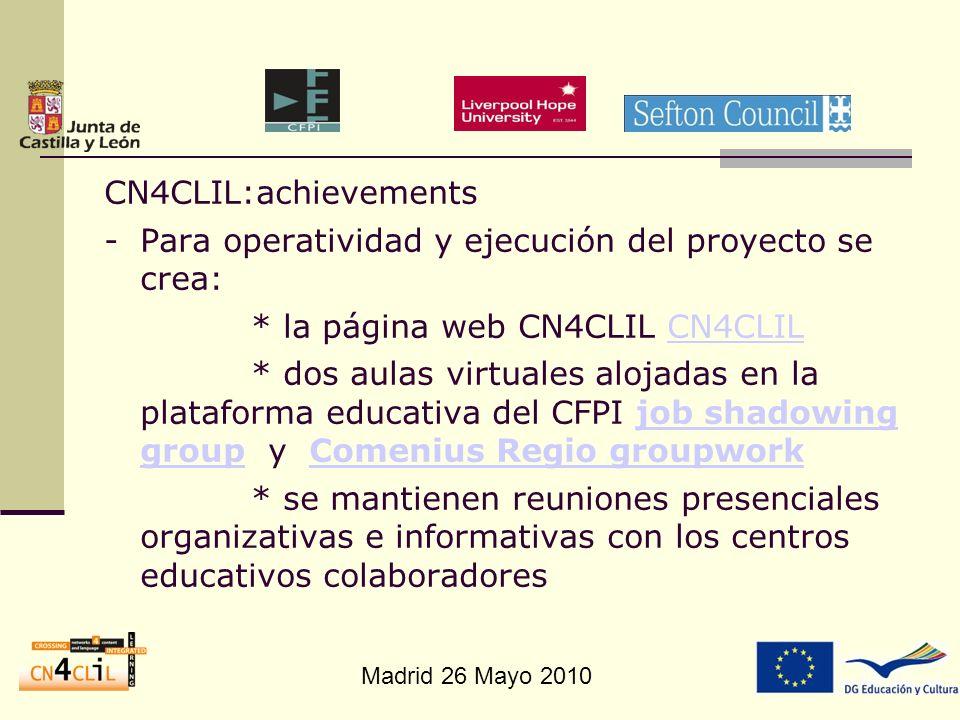 Madrid 26 Mayo 2010 CN4CLIL:achievements -Para operatividad y ejecución del proyecto se crea: * la página web CN4CLIL CN4CLILCN4CLIL * dos aulas virtu