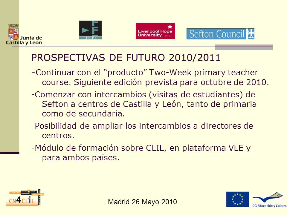 Madrid 26 Mayo 2010 PROSPECTIVAS DE FUTURO 2010/2011 - Continuar con el producto Two-Week primary teacher course.