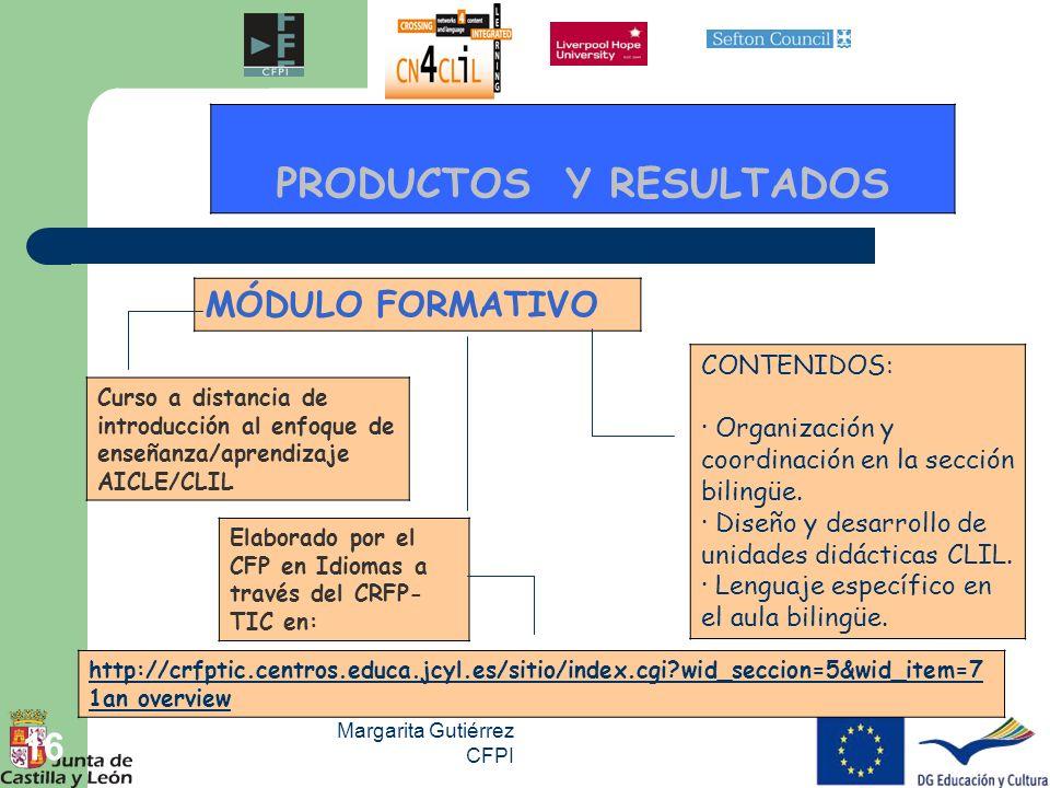 Margarita Gutiérrez CFPI 16 PRODUCTOS Y RESULTADOS MÓDULO FORMATIVO Elaborado por el CFP en Idiomas a través del CRFP- TIC en: http://crfptic.centros.