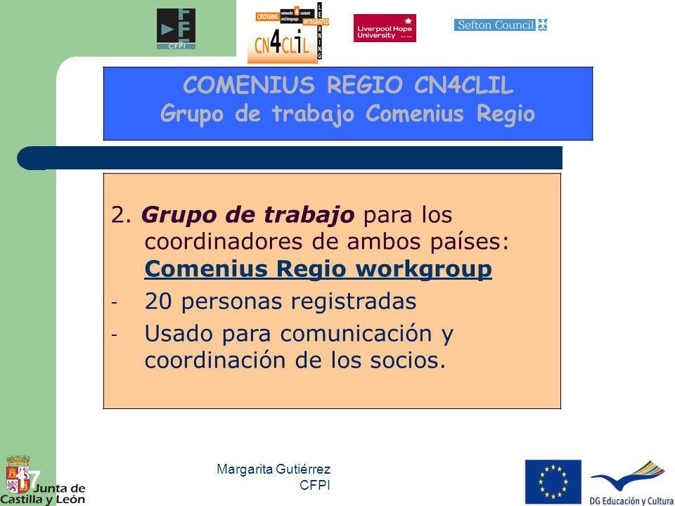Margarita Gutiérrez CFPI 17 2. Grupo de trabajo para los coordinadores de ambos países: Comenius Regio workgroup Comenius Regio workgroup - 20 persona