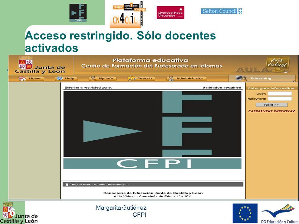 Margarita Gutiérrez CFPI 7 Acceso Un vez introducido nuestro nombre de usuario y contraseña y entrar, se nos despliegan las opciones en las que nosotros estamos activos y podemos acceder