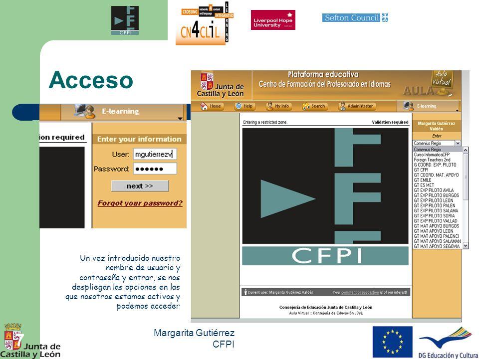 Margarita Gutiérrez CFPI 7 Acceso Un vez introducido nuestro nombre de usuario y contraseña y entrar, se nos despliegan las opciones en las que nosotr