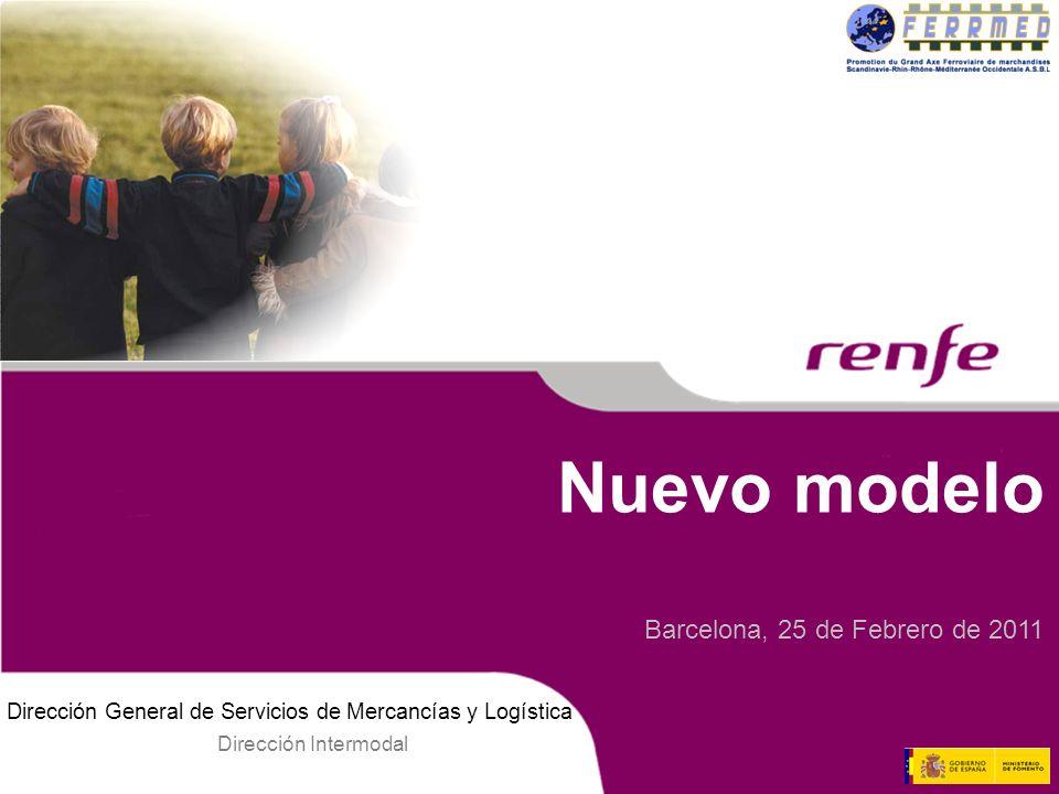 Dirección General de Servicios de Mercancías y Logística Dirección Intermodal Nuevo modelo Barcelona, 25 de Febrero de 2011