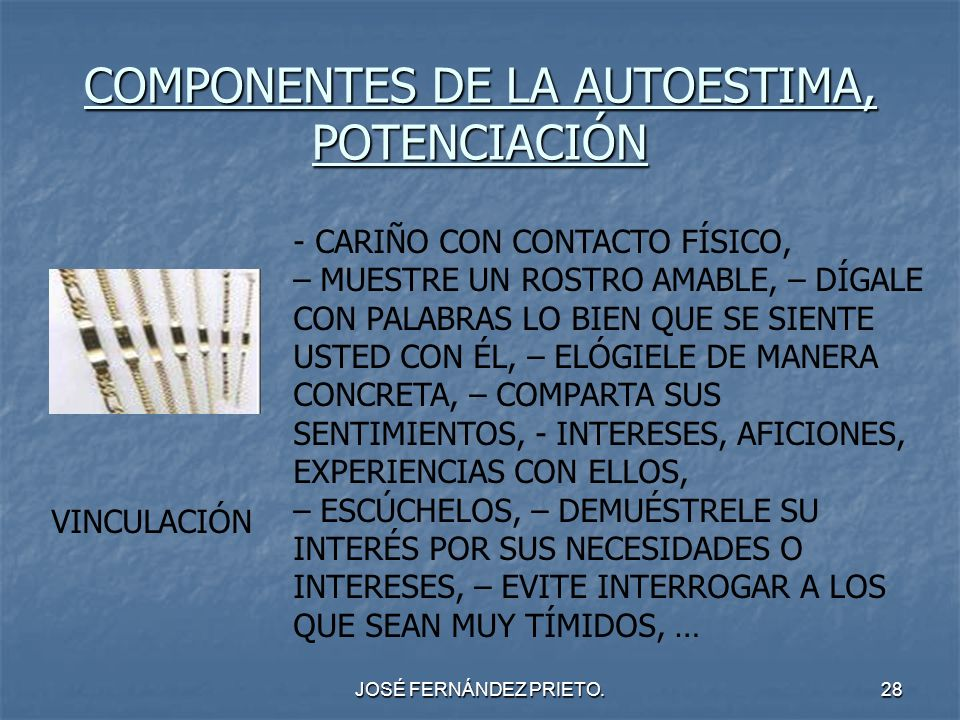 JOSÉ FERNÁNDEZ PRIETO.28 COMPONENTES DE LA AUTOESTIMA, POTENCIACIÓN VINCULACIÓN - CARIÑO CON CONTACTO FÍSICO, – MUESTRE UN ROSTRO AMABLE, – DÍGALE CON